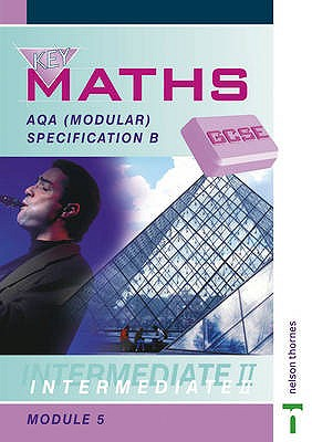 Key Maths GCSE: AQA: AQA Modular Specification B Intermediate II Module 5 - Baker, David, and Hogan, Paul, and Humble, Chris