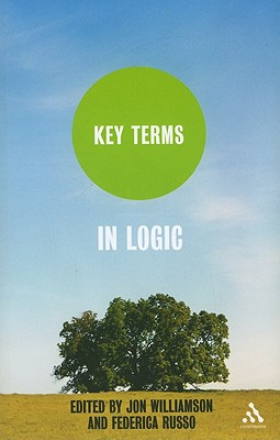 Key Terms in Logic - Williamson, Jon (Editor), and Russo, Federica, Dr. (Editor)