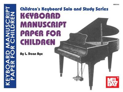 Keyboard Manuscript Paper for Children - Bye, L Dean