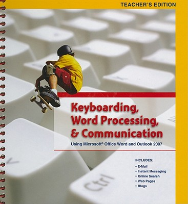 Keyboarding, Word Processing, & Communication: Using Microsoft Office Word and Outlook 2007 - Pearson Education (Creator)