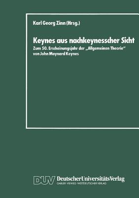 """Keynes Aus Nachkeynesscher Sicht: Zum 50. Erscheinungsjahr Der """"Allgemeinen Theorie"""" Von John Maynard Keynes - Zinn, Karl Georg (Editor)"""