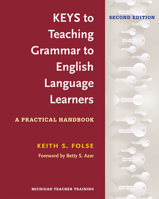 Keys to Teaching Grammar to English Language Learners, Second Ed.: A Practical Handbook - Folse, Keith S