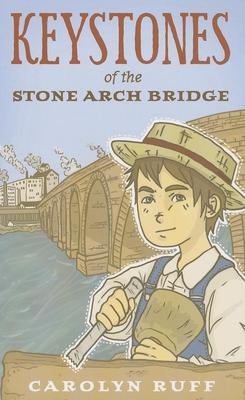 Keystones of the Stone Arch Bridge - Ruff, Carolyn