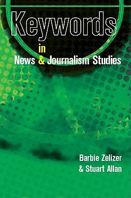 Keywords in News and Journalism Studies - Zelizer, Barbie, Dr., and Allan, Stuart