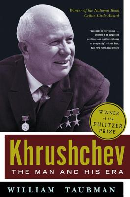 Khrushchev: The Man and His Era - Taubman, William, Professor