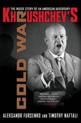 Khrushchev's Cold War: The Inside Story of an American Adversary - Fursenko, Aleksandr