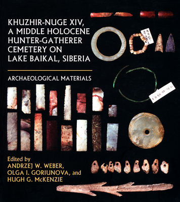 Khuzhir-Nuge XIV, a Middle Holocene Hunter-Gatherer Cemetery on Lake Baikal, Siberia: Archaeological Materials - Weber, Andrzej W (Editor), and Goriunova, Olga I (Editor), and McKenzie, Hugh G (Editor)