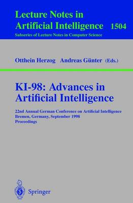 Ki-98: Advances in Artificial Intelligence: 22nd Annual German Conference on Artificial Intelligence, Bremen, Germany, September 15-17, 1998, Proceedings - Herzog, Otthein (Editor), and Günter, Andreas (Editor)