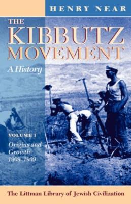 Kibbutz Movement: A History: Origins and Growth, 1909-1939 V. 1 - Near, Henry