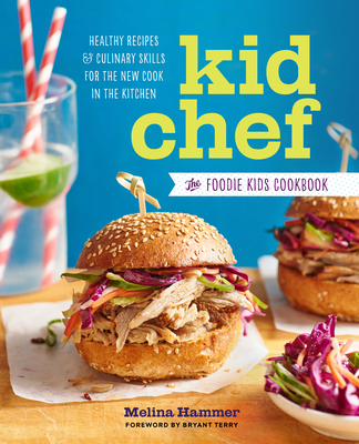 Kid Chef: The Foodie Kids Cookbook: Healthy Recipes and Culinary Skills for the New Cook in the Kitchen - Hammer, Melina, and Terry, Bryant (Foreword by)