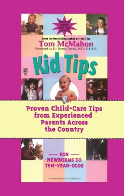 Kid Tips: Proven Child-Care Tips from Experienced Parents Across the Country - McMahon, Tom, and Cerruti, Remo, M.D., F.A.A.P. (Foreword by)