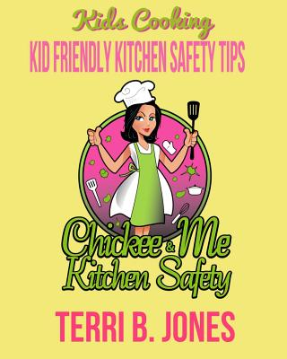 Kids Cooking: Kid Friendly Kitchen Safety Tips - Jones, Terri B