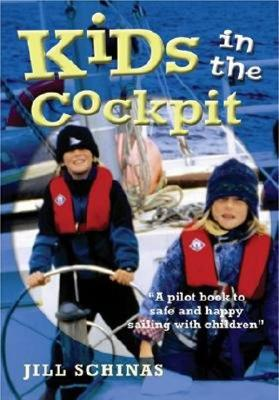 Kids in the Cockpit: A Pilot Book to Safe and Happy Sailing with Children - Schinas, Jill