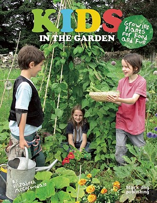 Kids in the Garden: Growing Plants for Food and Fun - McCorquodale, Elizabeth (Editor)