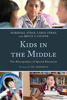 Kids in the Middle: The Micropolitics of Special Education - Strax, Marshall, and Strax, Carol, and Cooper, Bruce S