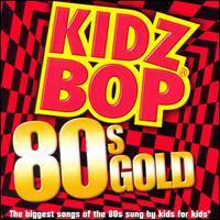 Kidz Bop 80s Gold - Kidz Bop Kids