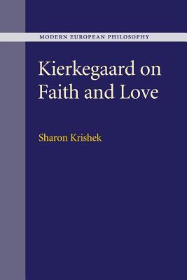 Kierkegaard on Faith and Love - Krishek, Sharon