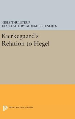 Kierkegaard's Relation to Hegel - Thulstrup, Niels, and Stengren, George L. (Translated by)