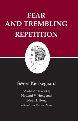 Kierkegaard's Writings, VI: Fear and Trembling/Repetition - Kierkegaard, Soren, and Hong, Howard Vincent (Editor), and Hong, Edna H (Editor)