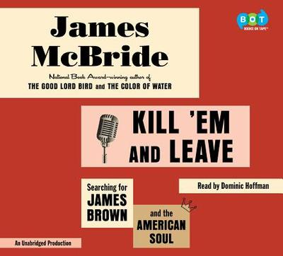 Kill 'em and Leave: Searching for James Brown and the American Soul - McBride, James, and Hoffman, Dominic (Read by)