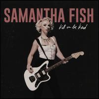 Kill or Be Kind - Samantha Fish
