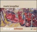 Kill to Get Crimson [Borders Exclusive] - Mark Knopfler