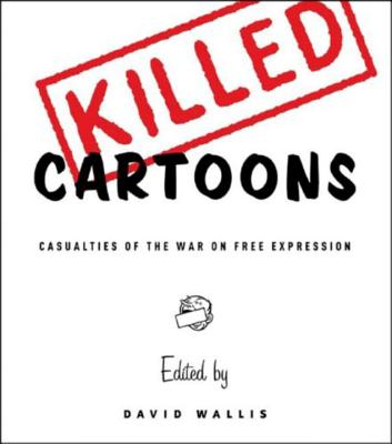 Killed Cartoons: Casualties from the War on Free Expression - Wallis, David (Editor)