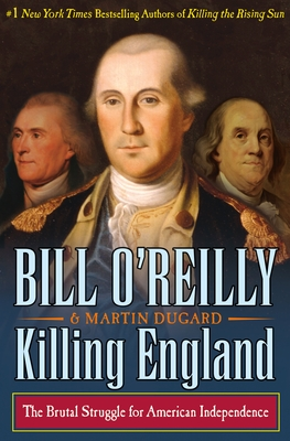 Killing England: The Brutal Struggle for American Independence - O'Reilly, Bill