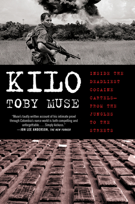Kilo: Inside the Deadliest Cocaine Cartels--From the Jungles to the Streets - Muse, Toby