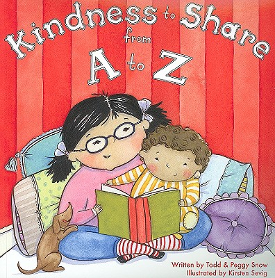 Kindness to Share from A to Z - Snow, Todd, and Snow, Peggy, and Sevig, Kirsten (Illustrator)