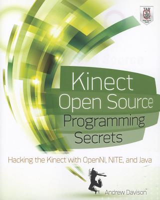 Kinect Open Source Programming Secrets: Hacking the Kinect with OpenNI, NITE, and Java - Davison, Andrew