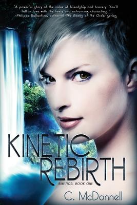 Kinetic Rebirth: Kinetics, Book One - McDonnell, Christine