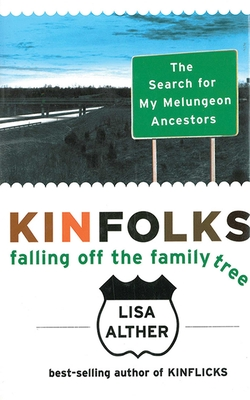 Kinfolks: Falling Off the Family Tree: The Search for My Melungeon Ancestors - Alther, Lisa