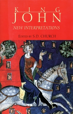 King John: New Interpretations - Church, S D (Editor)