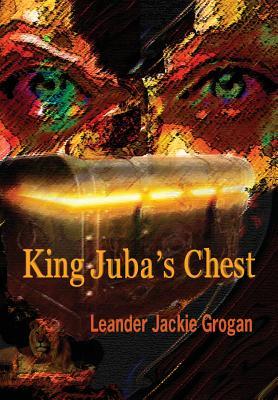 King Juba's Chest - Grogan, Leander Jackie