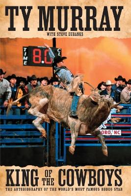 King of the Cowboys - Murray, Ty, and Eubanks, Steve