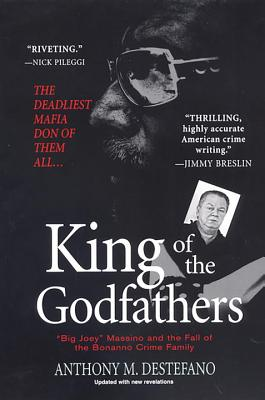 King of the Godfathers: Joseph Massino and the Fall of the Bonanno Crime Family - DeStefano, Anthony