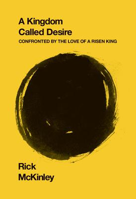 Kingdom Called Desire: Confronted by the Love of a Risen King - McKinley, Rick