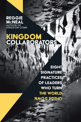 Kingdom Collaborators: Eight Signature Practices of Leaders Who Turn the World Upside Down - McNeal, Reggie