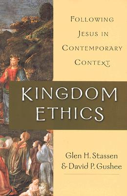 Kingdom Ethics: Following Jesus in Contemporary Context - Stassen, Glen Harold, and Gushee, David P