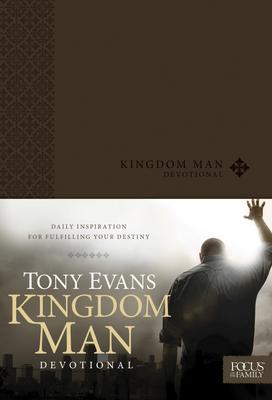 Kingdom Man Devotional: Daily Inspiration for Fulfilling Your Destiny - Evans, Tony, Dr.