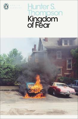 Kingdom of Fear: Loathsome Secrets of a Star-Crossed Child in the Final Days of the American Century - Thompson, Hunter S.