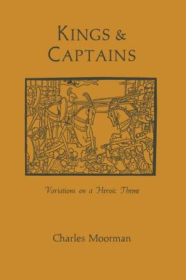 Kings and Captains: Variations on a Heroic Theme - Moorman, Charles, Professor