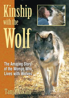Kinship with the Wolf: The Amazing Story of the Woman Who Lives with Wolves - Askani, Tanja