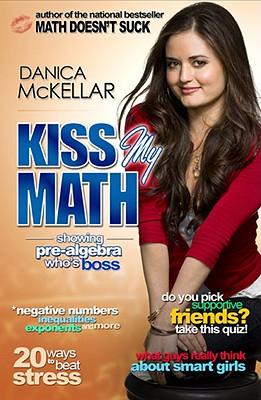 Kiss My Math: Showing Pre-Algebra Who's Boss - McKellar, Danica