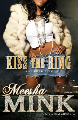 Kiss the Ring: An Urban Tale - Mink, Meesha