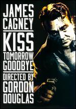 Kiss Tomorrow Goodbye - Gordon M. Douglas
