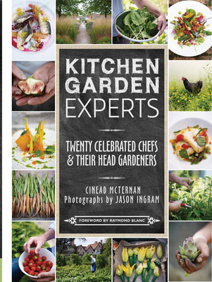 Kitchen Garden Experts: Twenty Celebrated Chefs and Their Head Gardeners - McTernan, Cinead, and Blanc, Raymond (Foreword by), and Ingram, Jason (Photographer)