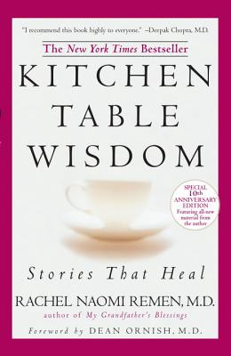 Kitchen Table Wisdom: Stories That Heal - Remen, Rachel Naomi, M.D., and Ornish, Dean, Dr., M.D. (Foreword by)