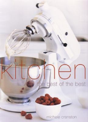 Kitchen: The Essential Guide to the Kitchen - Cranston, Michele, and Tinslay, Petrina (Photographer)